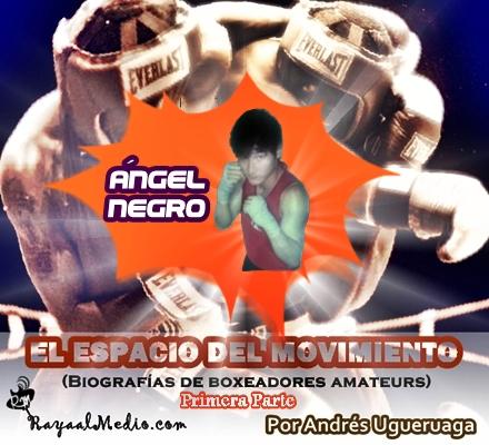 El espacio del Movimiento: Biografías de boxeadores Amateurs. Ángel Negro (1ra parte)