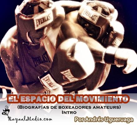 EL ESPACIO DEL MOVIMIENTO: biografías de boxeadores amateurs (Intro)