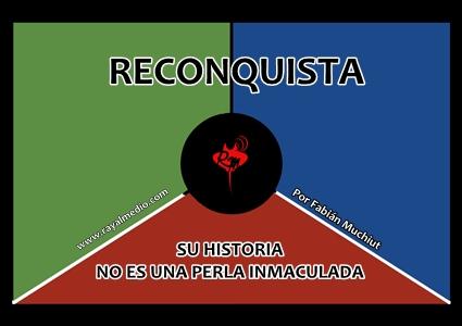 RECONQUISTA: SU HISTORIA NO ES UNA PERLA INMACULADA